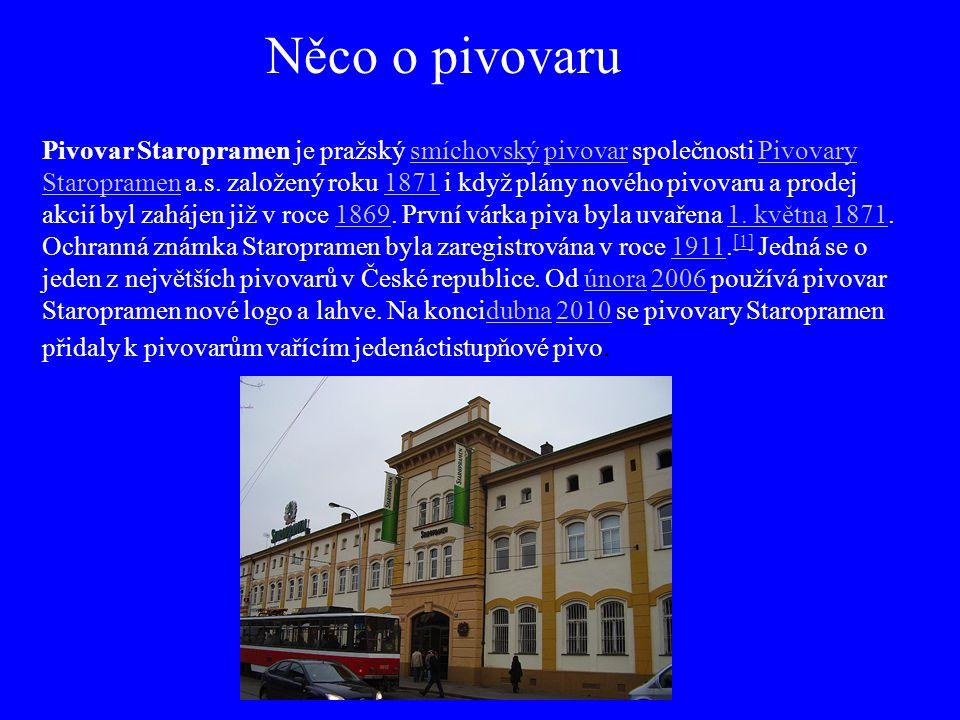 Něco o pivovaru Pivovar Staropramen je pražský smíchovský pivovar společnosti Pivovary Staropramen a.s. založený roku 1871 i když plány nového pivovar