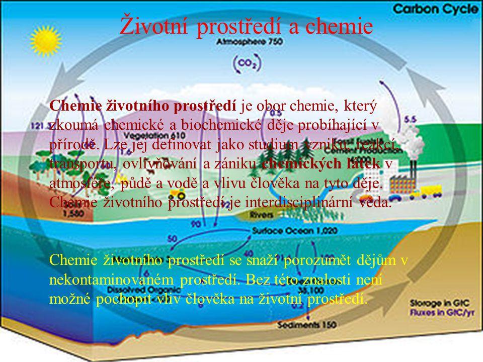Životní prostředí a chemie Chemie životního prostředí je obor chemie, který zkoumá chemické a biochemické děje probíhající v přírodě. Lze jej definova