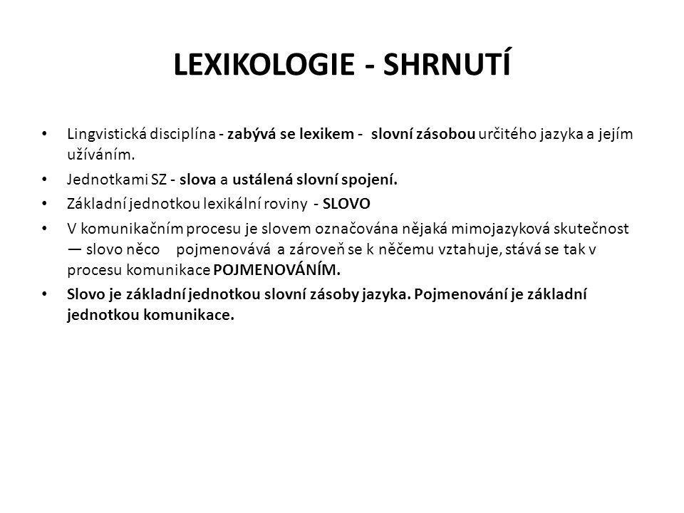 Lingvistická disciplína - zabývá se lexikem - slovní zásobou určitého jazyka a jejím užíváním.