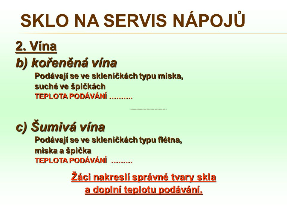 SKLO NA SERVIS NÁPOJŮ 2. Vína b) kořeněná vína Podávají se ve skleničkách typu miska, suché ve špičkách TEPLOTA PODÁVÁNÍ ………. ------------------------