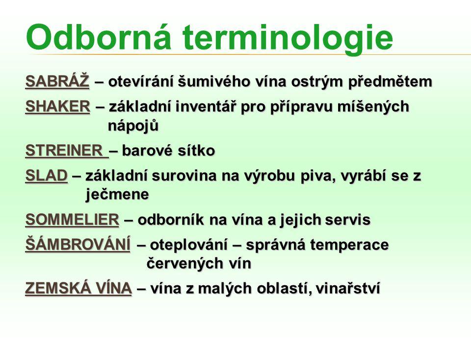 Odborná terminologie SABRÁŽ – otevírání šumivého vína ostrým předmětem SHAKER – základní inventář pro přípravu míšených nápojů nápojů STREINER – barov