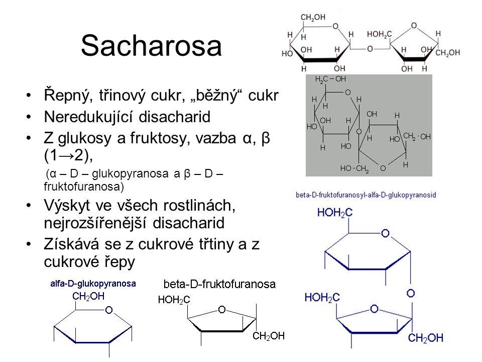 """Sacharosa Řepný, třinový cukr, """"běžný"""" cukr Neredukující disacharid Z glukosy a fruktosy, vazba α, β (1→2), (α – D – glukopyranosa a β – D – fruktofur"""