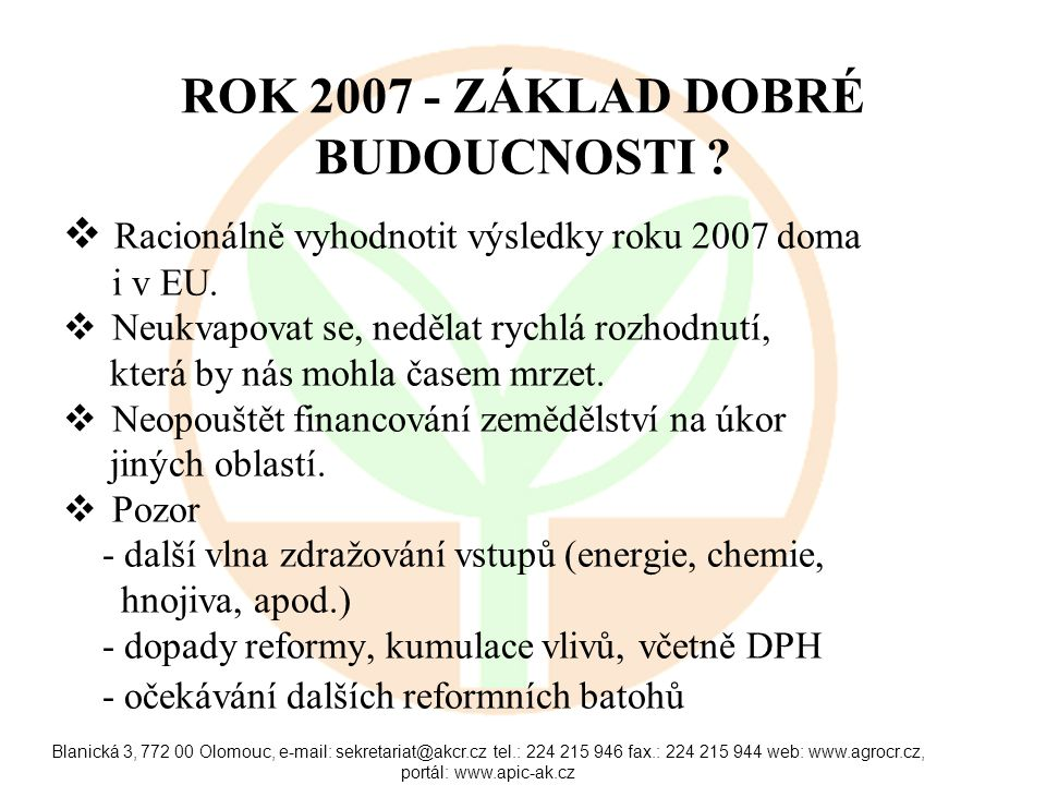 Blanická 3, 772 00 Olomouc, e-mail: sekretariat@akcr.cz tel.: 224 215 946 fax.: 224 215 944 web: www.agrocr.cz, portál: www.apic-ak.cz ROK 2007 - ZÁKLAD DOBRÉ BUDOUCNOSTI .