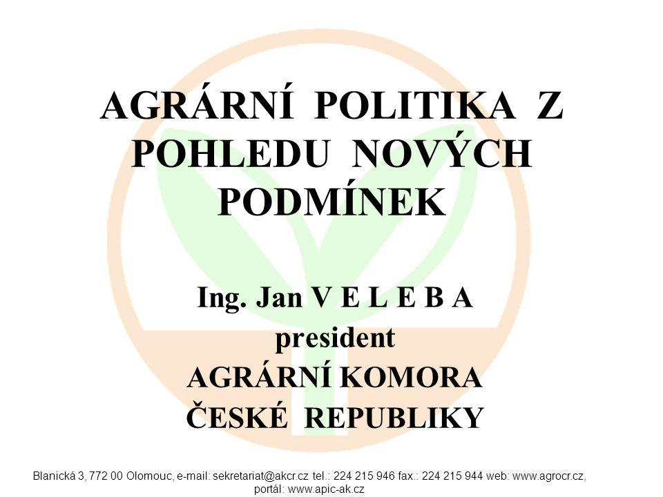 Blanická 3, 772 00 Olomouc, e-mail: sekretariat@akcr.cz tel.: 224 215 946 fax.: 224 215 944 web: www.agrocr.cz, portál: www.apic-ak.cz AGRÁRNÍ POLITIKA Z POHLEDU NOVÝCH PODMÍNEK Ing.