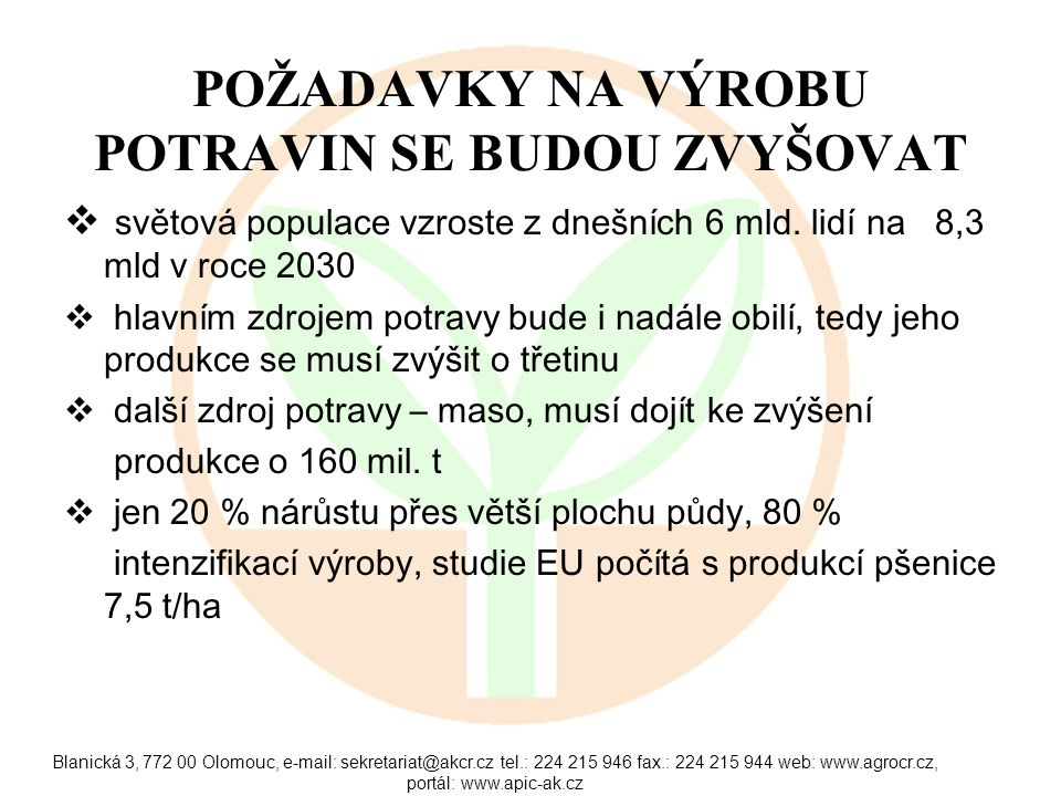 Blanická 3, 772 00 Olomouc, e-mail: sekretariat@akcr.cz tel.: 224 215 946 fax.: 224 215 944 web: www.agrocr.cz, portál: www.apic-ak.cz PŘETRVÁVAJÍ ROZDÍLY V POJETÍ AGRÁRNÍ POLITIKY MEZI STARÝMI ZEMĚMI A ČESKOU REPUBLIKOU 1/2 Staré země výrazně podporují exporty vlastní produkce.