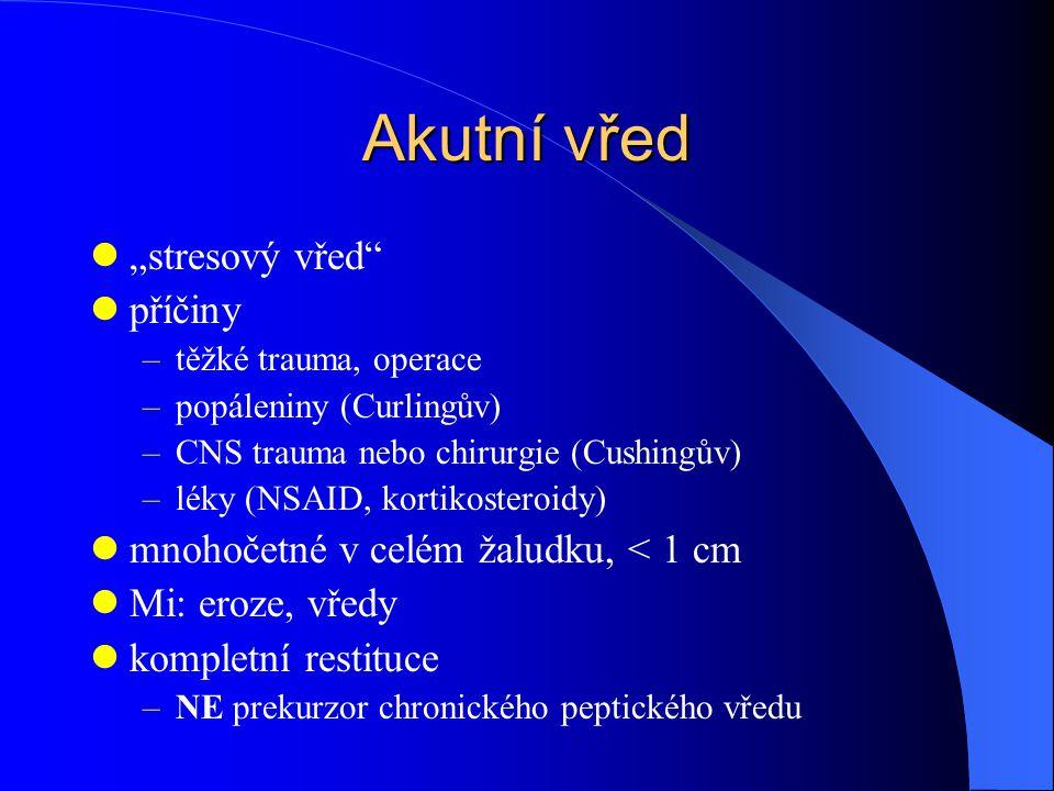 """Akutní vřed """"stresový vřed příčiny –těžké trauma, operace –popáleniny (Curlingův) –CNS trauma nebo chirurgie (Cushingův) –léky (NSAID, kortikosteroidy) mnohočetné v celém žaludku, < 1 cm Mi: eroze, vředy kompletní restituce –NE prekurzor chronického peptického vředu"""