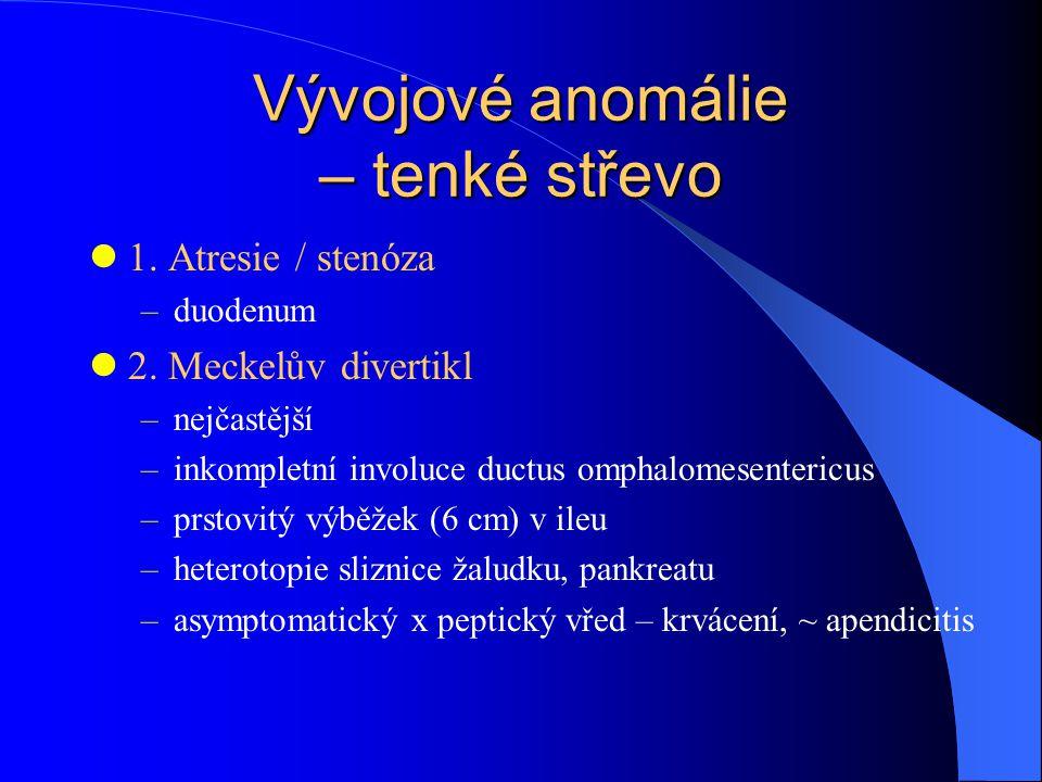 Vývojové anomálie – tenké střevo 1.Atresie / stenóza –duodenum 2.
