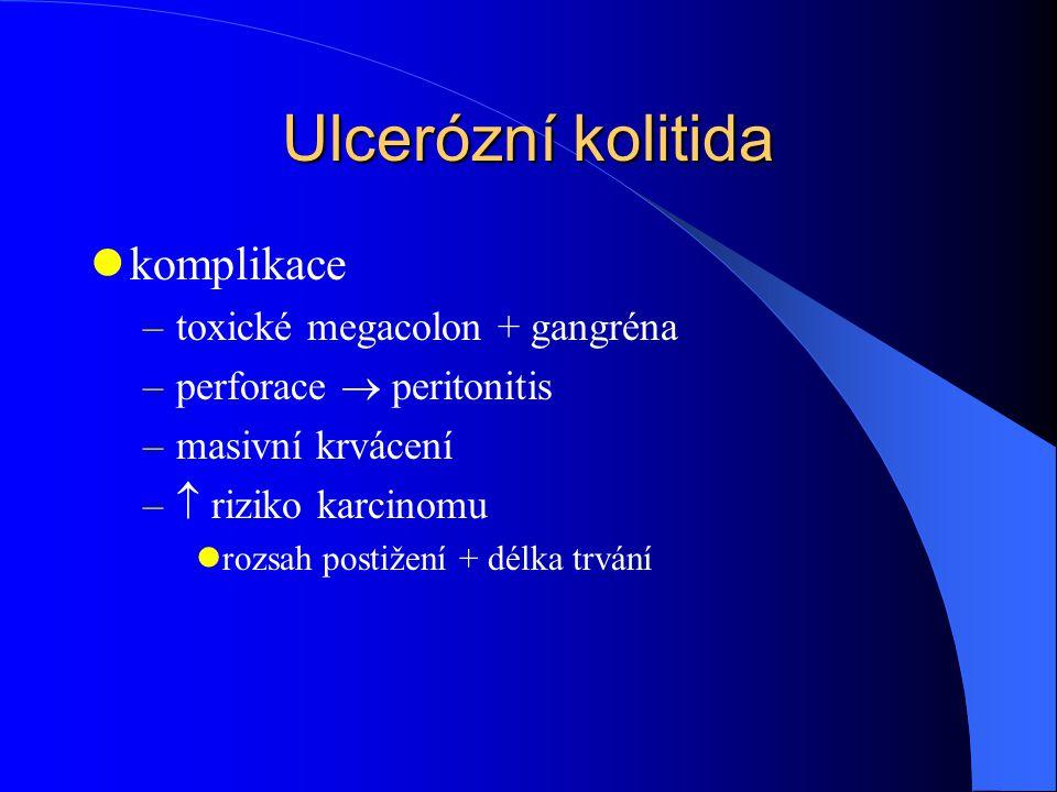 Ulcerózní kolitida komplikace –toxické megacolon + gangréna –perforace  peritonitis –masivní krvácení –  riziko karcinomu rozsah postižení + délka trvání