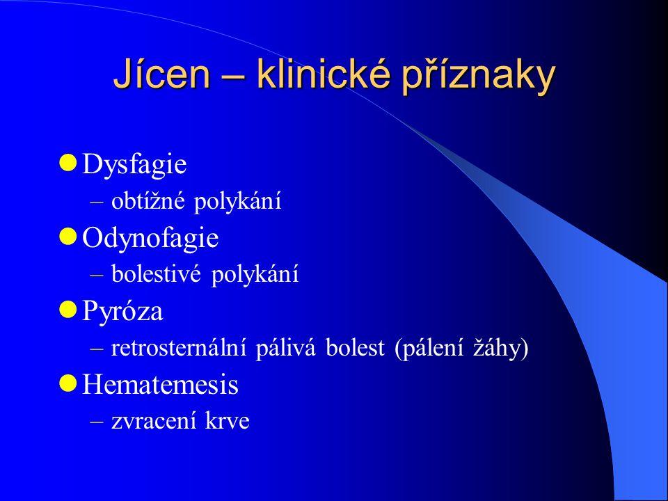 Jícen – klinické příznaky Dysfagie –obtížné polykání Odynofagie –bolestivé polykání Pyróza –retrosternální pálivá bolest (pálení žáhy) Hematemesis –zvracení krve