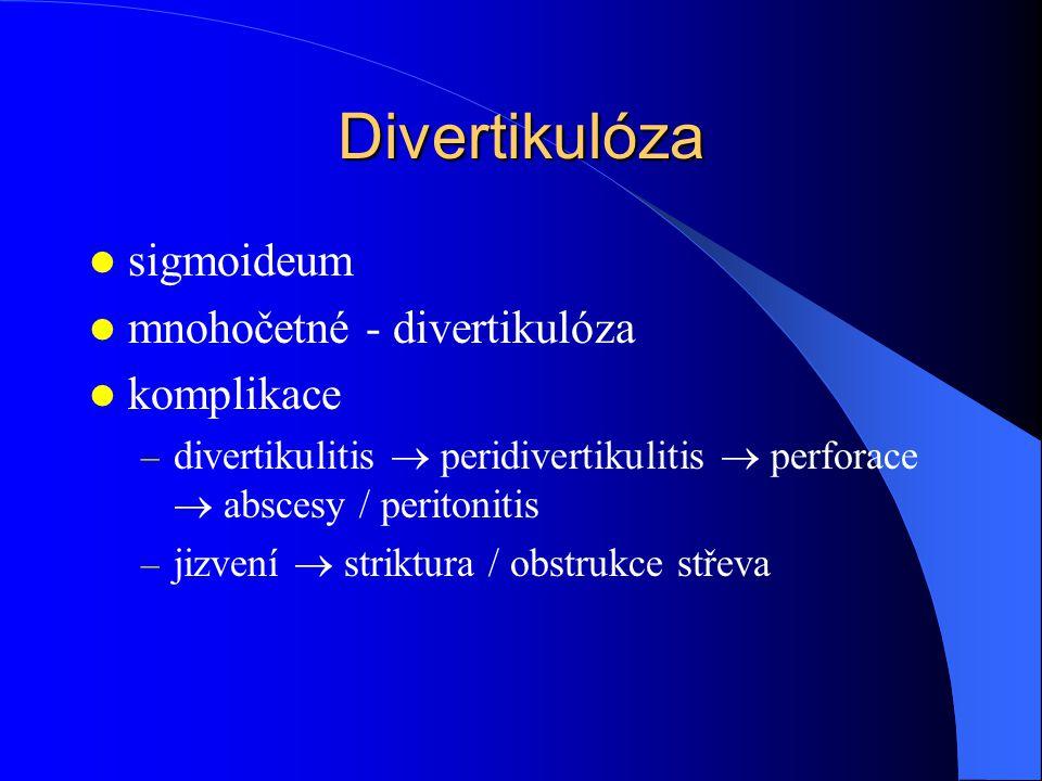 Divertikulóza sigmoideum mnohočetné - divertikulóza komplikace – divertikulitis  peridivertikulitis  perforace  abscesy / peritonitis – jizvení  striktura / obstrukce střeva