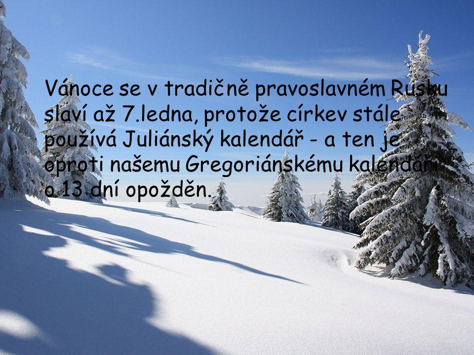 Vánoce se v tradičně pravoslavném Rusku slaví až 7.ledna, protože církev stále používá Juliánský kalendář - a ten je oproti našemu Gregoriánskému kalendáři o 13 dní opožděn.