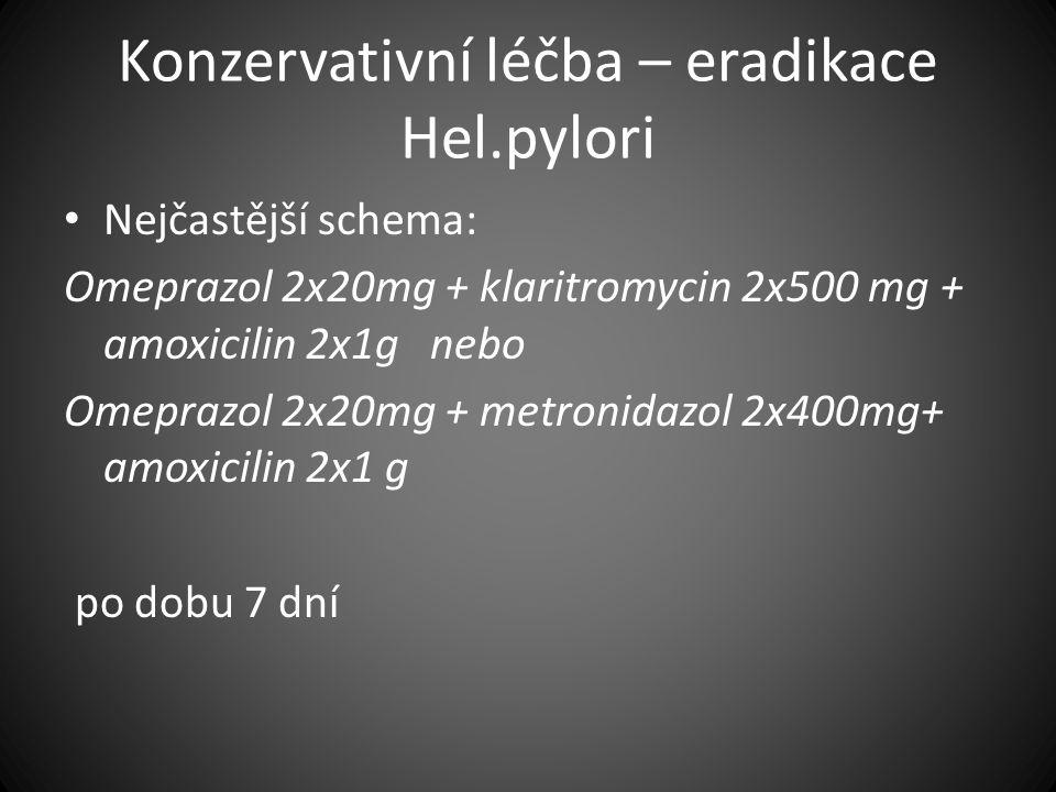 Konzervativní léčba – eradikace Hel.pylori Nejčastější schema: Omeprazol 2x20mg + klaritromycin 2x500 mg + amoxicilin 2x1g nebo Omeprazol 2x20mg + met