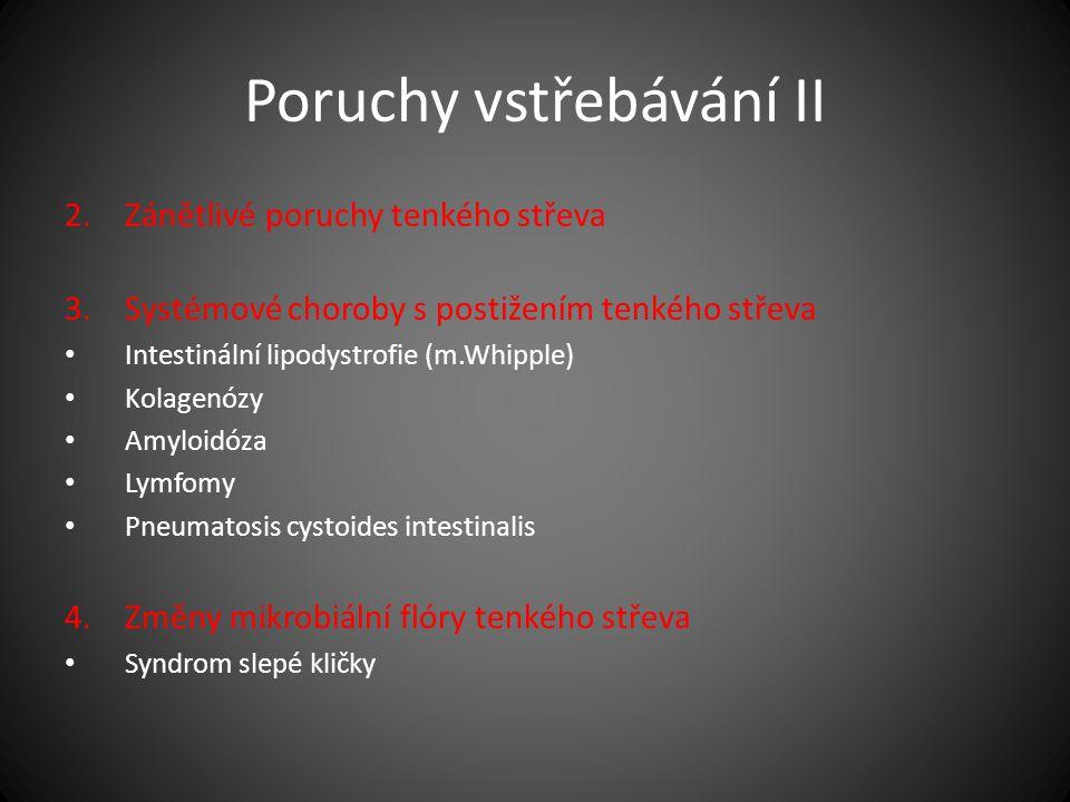 Poruchy vstřebávání II 2.Zánětlivé poruchy tenkého střeva 3.Systémové choroby s postižením tenkého střeva Intestinální lipodystrofie (m.Whipple) Kolag