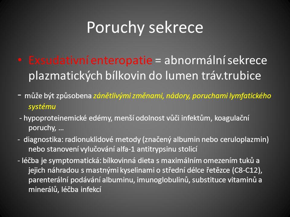 Poruchy sekrece Exsudativní enteropatie = abnormální sekrece plazmatických bílkovin do lumen tráv.trubice - může být způsobena zánětlivými změnami, ná