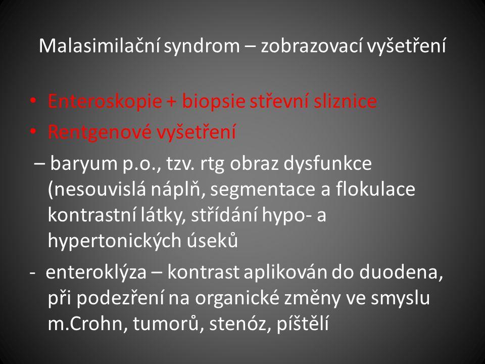 Malasimilační syndrom – zobrazovací vyšetření Enteroskopie + biopsie střevní sliznice Rentgenové vyšetření – baryum p.o., tzv. rtg obraz dysfunkce (ne