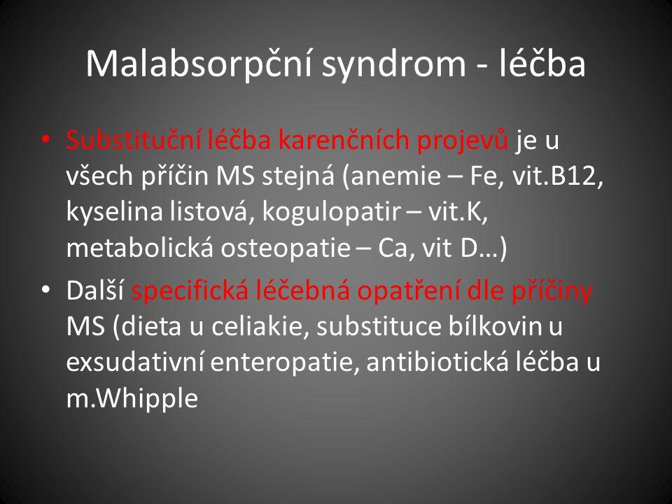 Malabsorpční syndrom - léčba Substituční léčba karenčních projevů je u všech příčin MS stejná (anemie – Fe, vit.B12, kyselina listová, kogulopatir – v