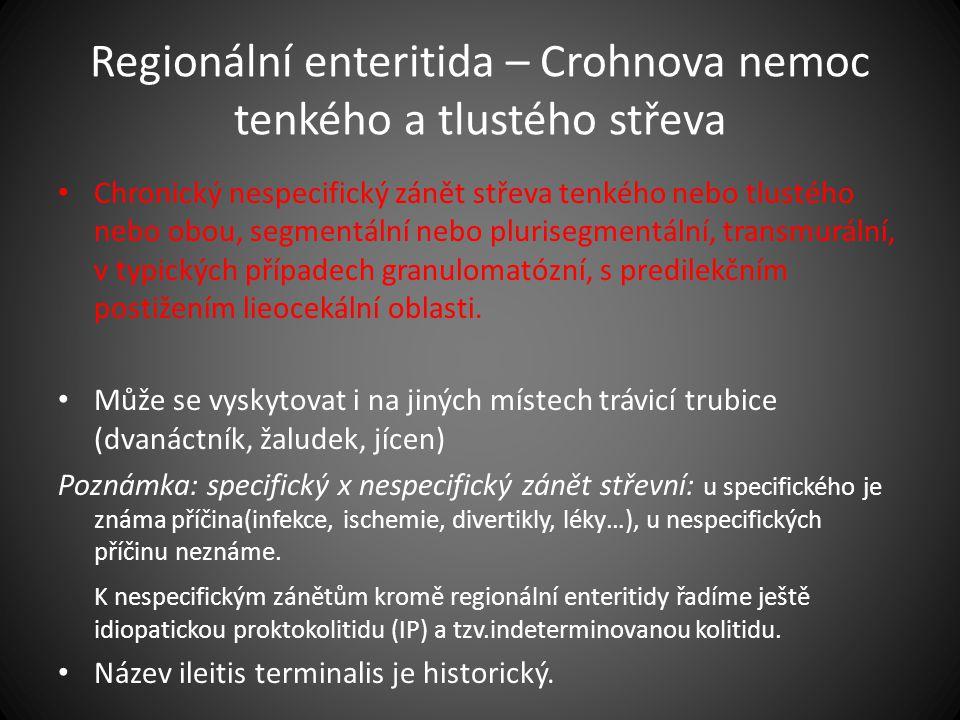 Regionální enteritida – Crohnova nemoc tenkého a tlustého střeva Chronický nespecifický zánět střeva tenkého nebo tlustého nebo obou, segmentální nebo