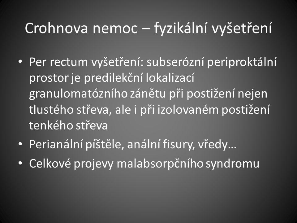 Crohnova nemoc – fyzikální vyšetření Per rectum vyšetření: subserózní periproktální prostor je predilekční lokalizací granulomatózního zánětu při post