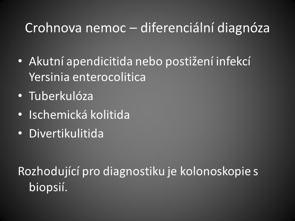 Crohnova nemoc – diferenciální diagnóza Akutní apendicitida nebo postižení infekcí Yersinia enterocolitica Tuberkulóza Ischemická kolitida Divertikuli