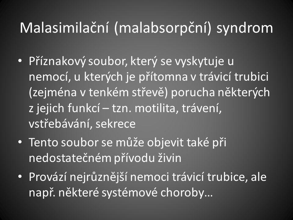 Malasimilační (malabsorpční) syndrom Příznakový soubor, který se vyskytuje u nemocí, u kterých je přítomna v trávicí trubici (zejména v tenkém střevě)