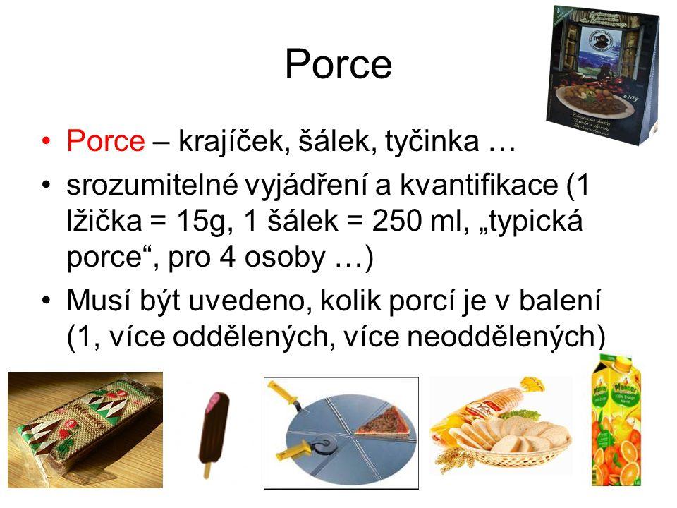 """Porce Porce – krajíček, šálek, tyčinka … srozumitelné vyjádření a kvantifikace (1 lžička = 15g, 1 šálek = 250 ml, """"typická porce"""", pro 4 osoby …) Musí"""