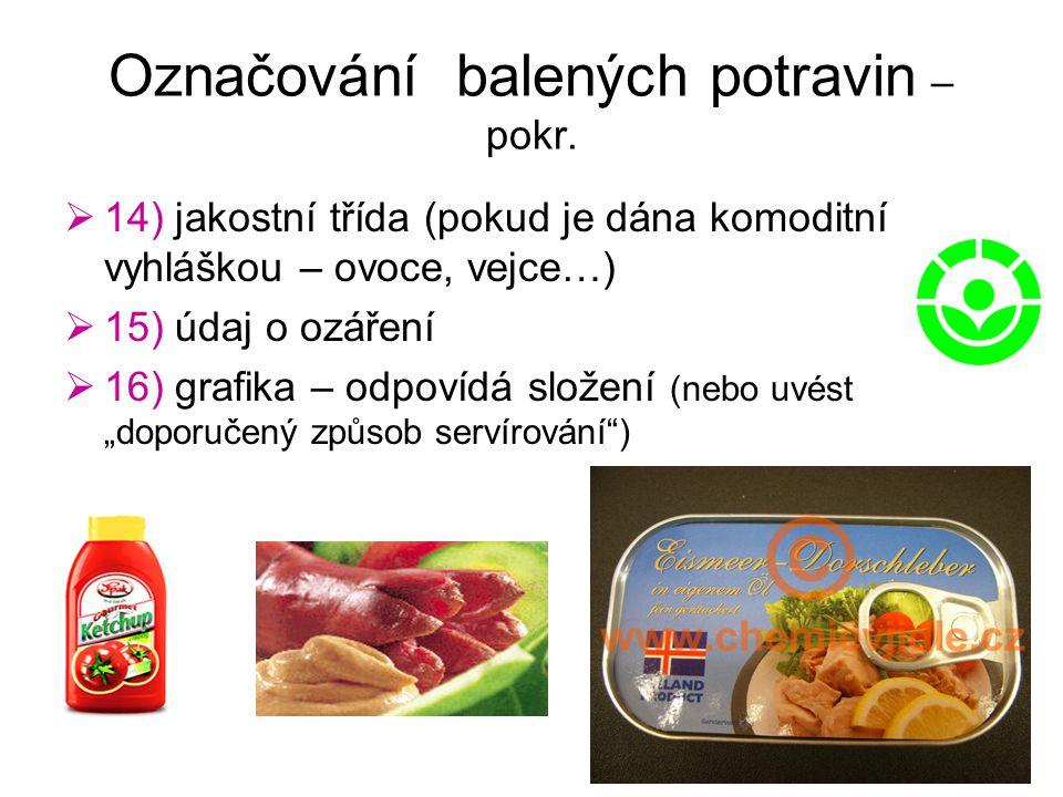Označování balených potravin – pokr.  14) jakostní třída (pokud je dána komoditní vyhláškou – ovoce, vejce…)  15) údaj o ozáření  16) grafika – odp