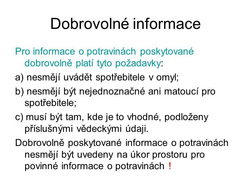 Dobrovolné informace Pro informace o potravinách poskytované dobrovolně platí tyto požadavky: a) nesmějí uvádět spotřebitele v omyl; b) nesmějí být ne