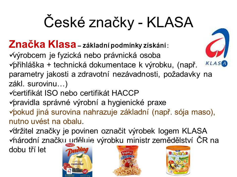 České značky - KLASA Značka Klasa – základní podmínky získání : výrobcem je fyzická nebo právnická osoba přihláška + technická dokumentace k výrobku,