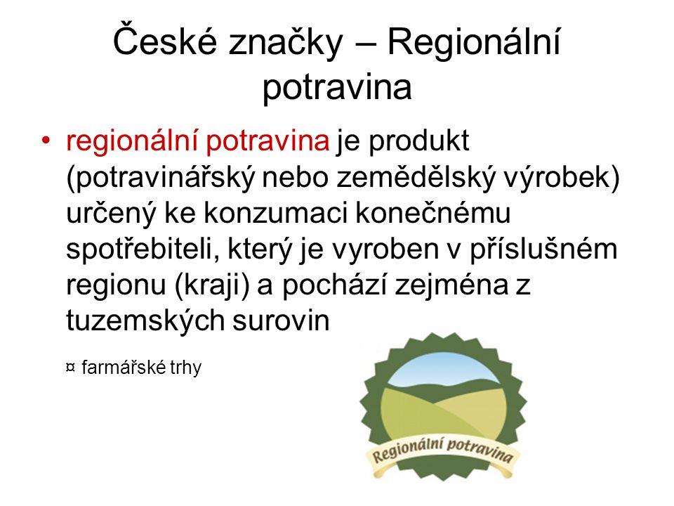 České značky – Regionální potravina regionální potravina je produkt (potravinářský nebo zemědělský výrobek) určený ke konzumaci konečnému spotřebiteli
