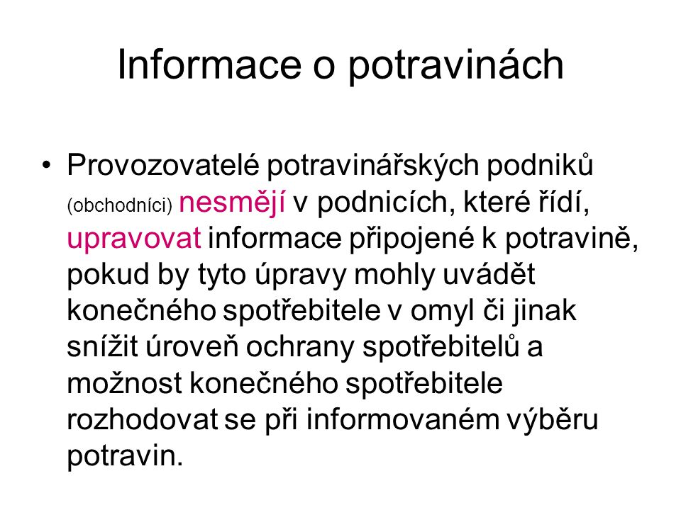 Informace o potravinách Provozovatelé potravinářských podniků (obchodníci) nesmějí v podnicích, které řídí, upravovat informace připojené k potravině,