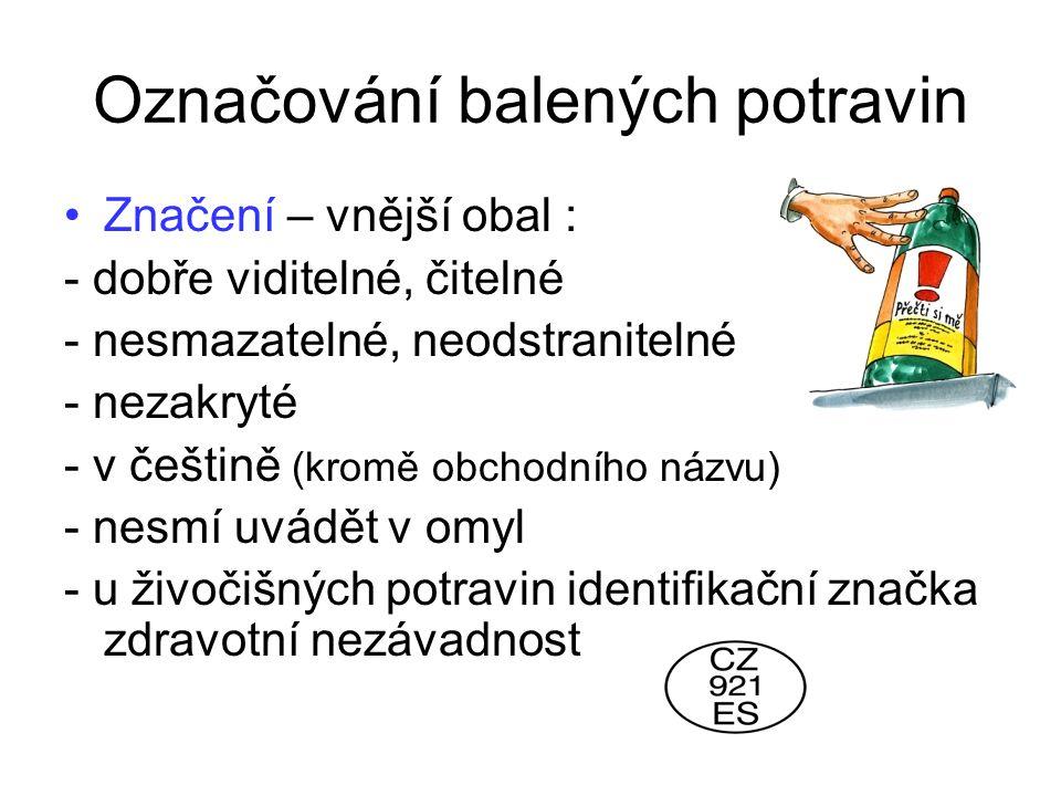 Označování balených potravin Značení – vnější obal : - dobře viditelné, čitelné - nesmazatelné, neodstranitelné - nezakryté - v češtině (kromě obchodn
