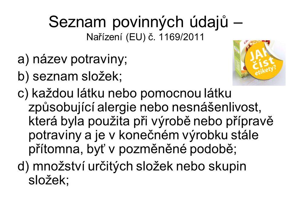 Seznam povinných údajů – Nařízení (EU) č. 1169/2011 a) název potraviny; b) seznam složek; c) každou látku nebo pomocnou látku způsobující alergie nebo