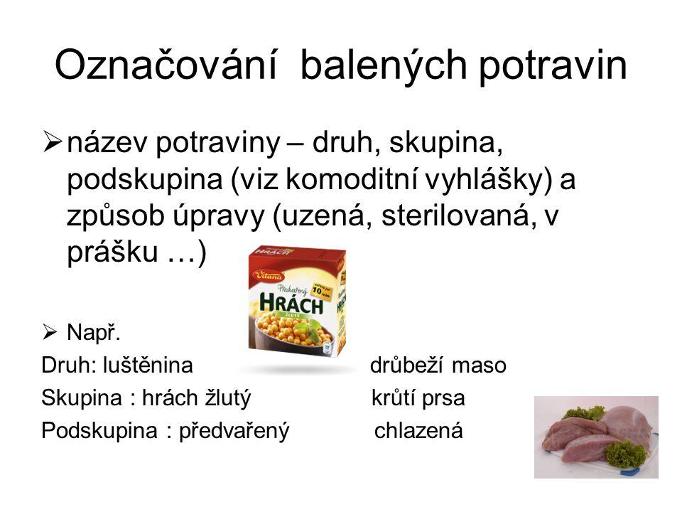 Označování balených potravin  název potraviny – druh, skupina, podskupina (viz komoditní vyhlášky) a způsob úpravy (uzená, sterilovaná, v prášku …) 