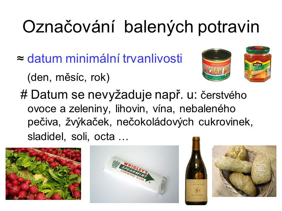 Označování balených potravin ≈ datum minimální trvanlivosti (den, měsíc, rok) # Datum se nevyžaduje např. u: čerstvého ovoce a zeleniny, lihovin, vína