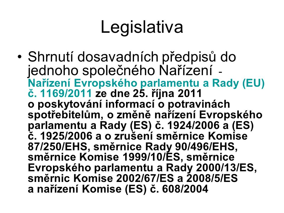 Legislativa Shrnutí dosavadních předpisů do jednoho společného Nařízení - Nařízení Evropského parlamentu a Rady (EU) č. 1169/2011 ze dne 25. října 201