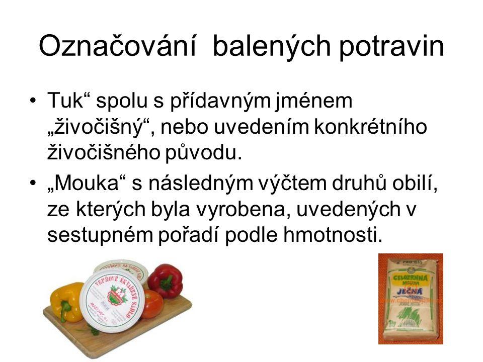 """Označování balených potravin Tuk"""" spolu s přídavným jménem """"živočišný"""", nebo uvedením konkrétního živočišného původu. """"Mouka"""" s následným výčtem druhů"""