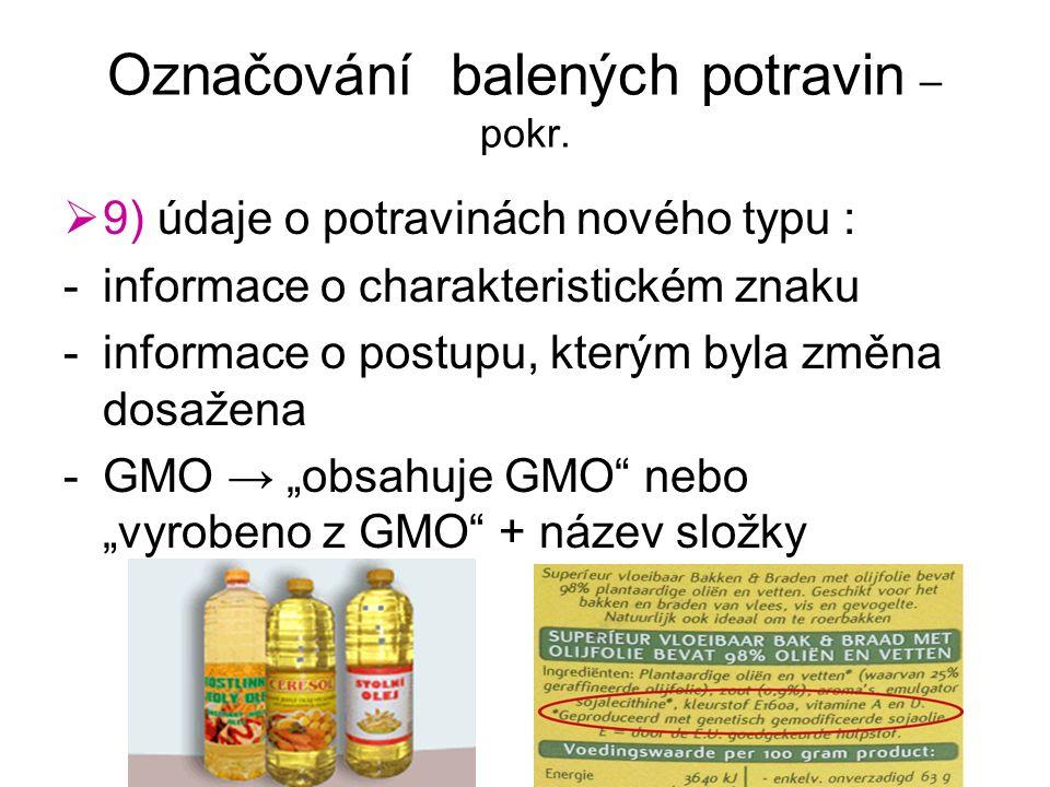 Označování balených potravin – pokr.  9) údaje o potravinách nového typu : -informace o charakteristickém znaku -informace o postupu, kterým byla změ
