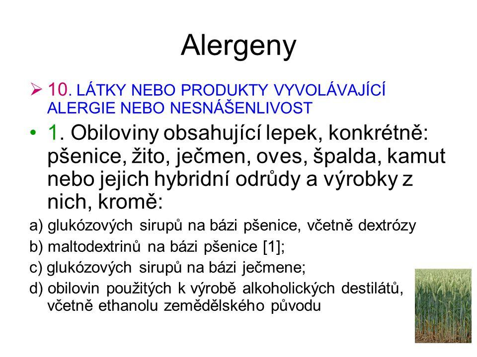 Alergeny  10. LÁTKY NEBO PRODUKTY VYVOLÁVAJÍCÍ ALERGIE NEBO NESNÁŠENLIVOST 1. Obiloviny obsahující lepek, konkrétně: pšenice, žito, ječmen, oves, špa