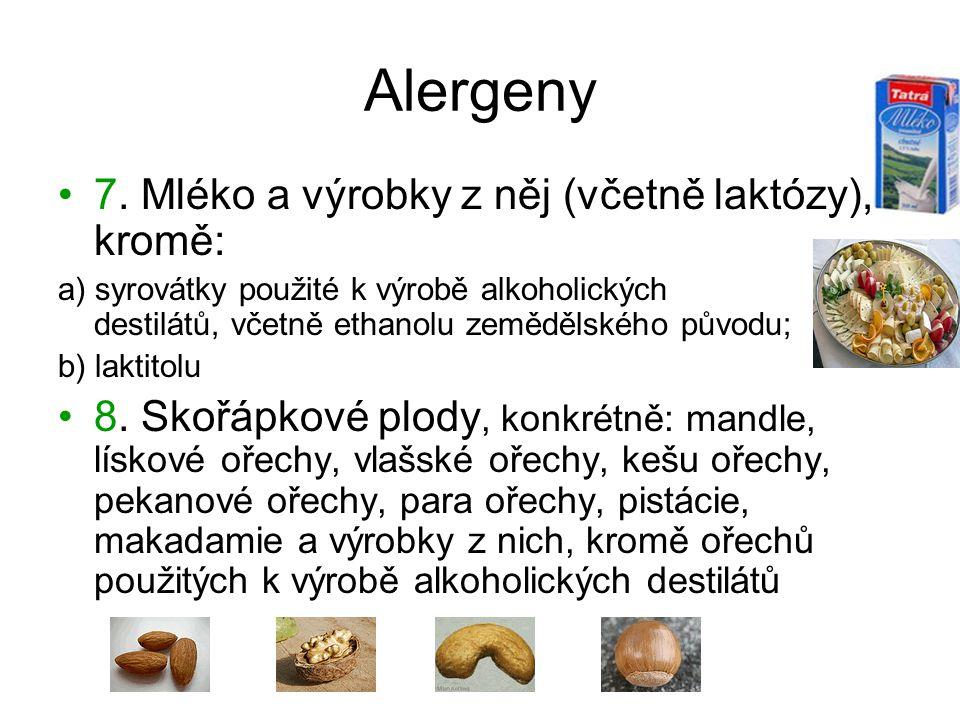 Alergeny 7. Mléko a výrobky z něj (včetně laktózy), kromě: a) syrovátky použité k výrobě alkoholických destilátů, včetně ethanolu zemědělského původu;