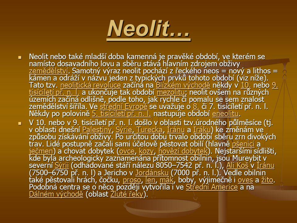 Neolit… Neolit nebo také mladší doba kamenná je pravěké období, ve kterém se namísto dosavadního lovu a sběru stává hlavním zdrojem obživy zemědělství