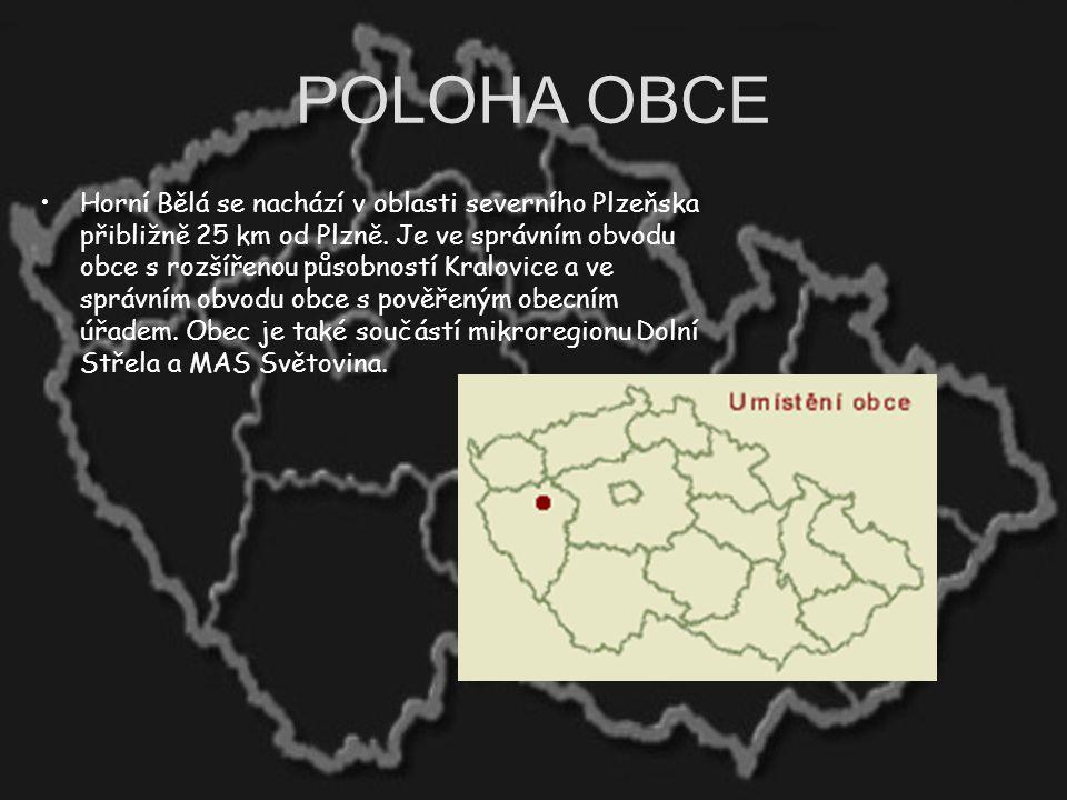 POLOHA OBCE Horní Bělá se nachází v oblasti severního Plzeňska přibližně 25 km od Plzně. Je ve správním obvodu obce s rozšířenou působností Kralovice