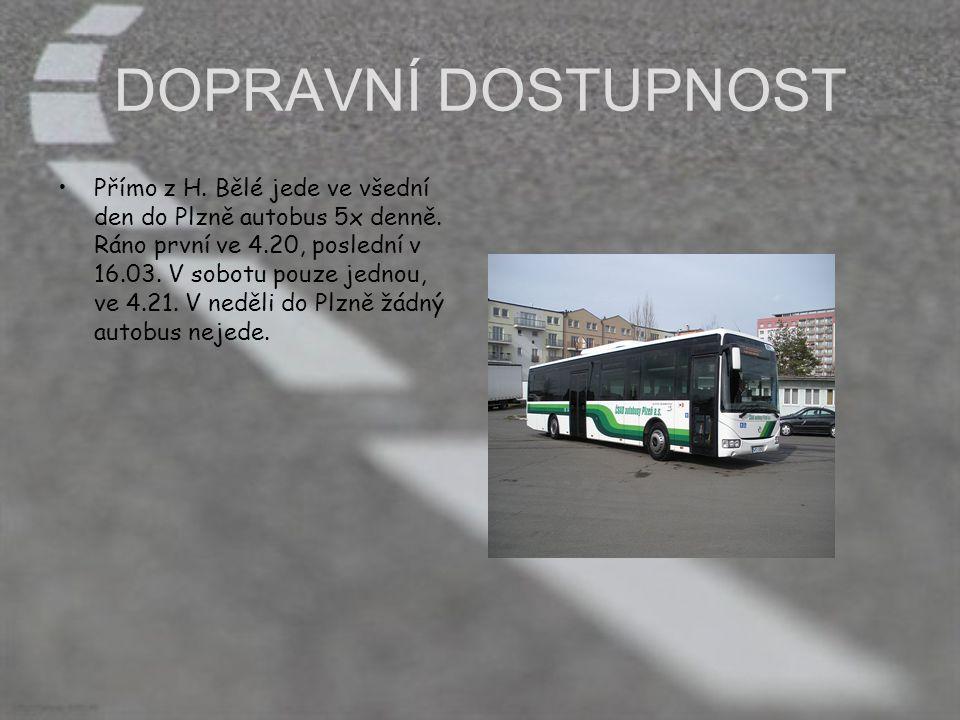 DOPRAVNÍ DOSTUPNOST Přímo z H. Bělé jede ve všední den do Plzně autobus 5x denně. Ráno první ve 4.20, poslední v 16.03. V sobotu pouze jednou, ve 4.21