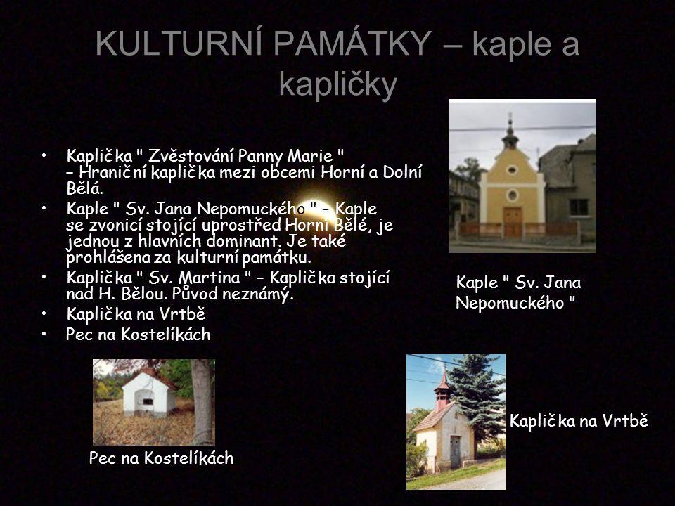 KULTURNÍ PAMÁTKY – kaple a kapličky Kaplička Zvěstování Panny Marie – Hraniční kaplička mezi obcemi Horní a Dolní Bělá.