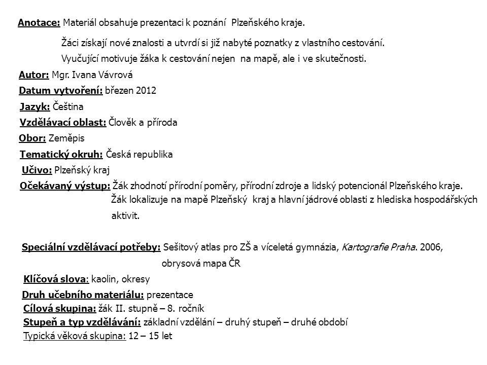 Anotace: Materiál obsahuje prezentaci k poznání Plzeňského kraje. Žáci získají nové znalosti a utvrdí si již nabyté poznatky z vlastního cestování. Vy