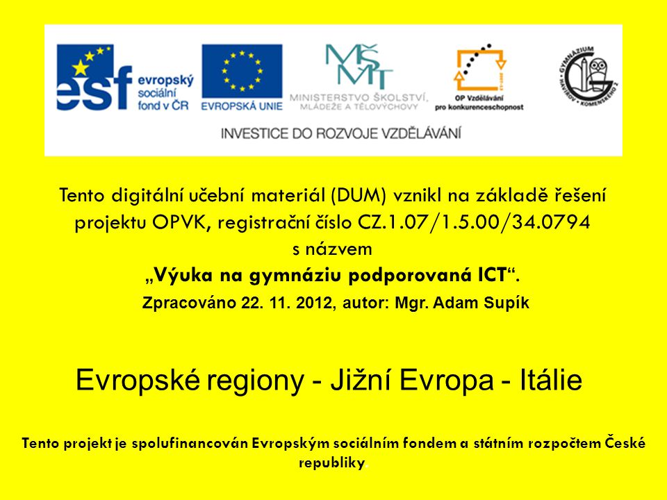 Evropské regiony - Jižní Evropa - Itálie Tento digitální učební materiál (DUM) vznikl na základě řešení projektu OPVK, registrační číslo CZ.1.07/1.5.0