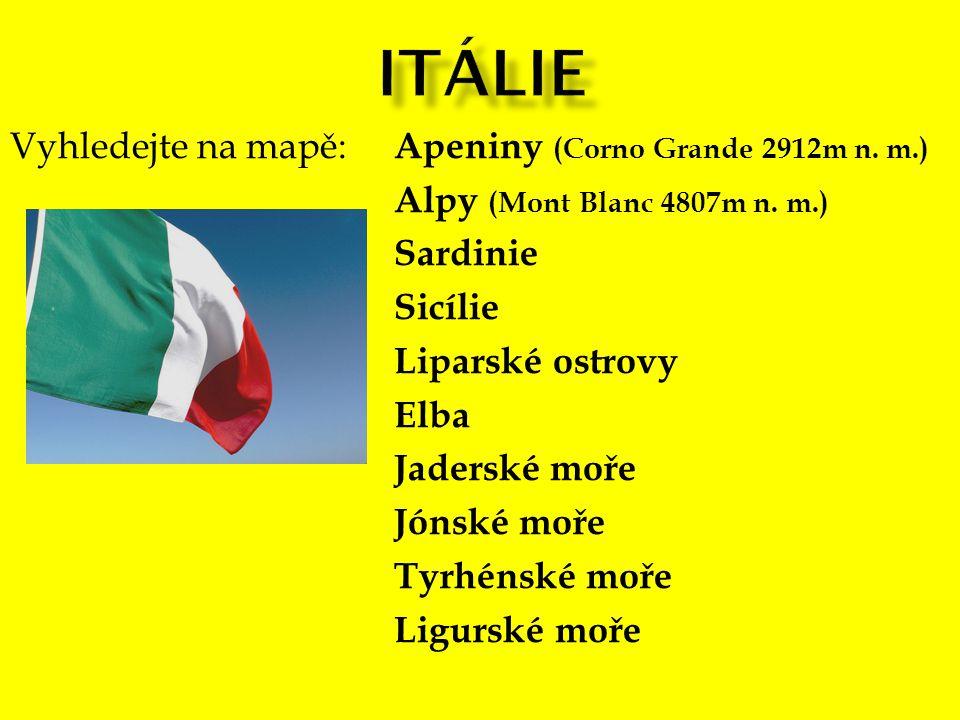 Vyhledejte na mapě: Apeniny (Corno Grande 2912m n. m.) Alpy (Mont Blanc 4807m n. m.) Sardinie Sicílie Liparské ostrovy Elba Jaderské moře Jónské moře