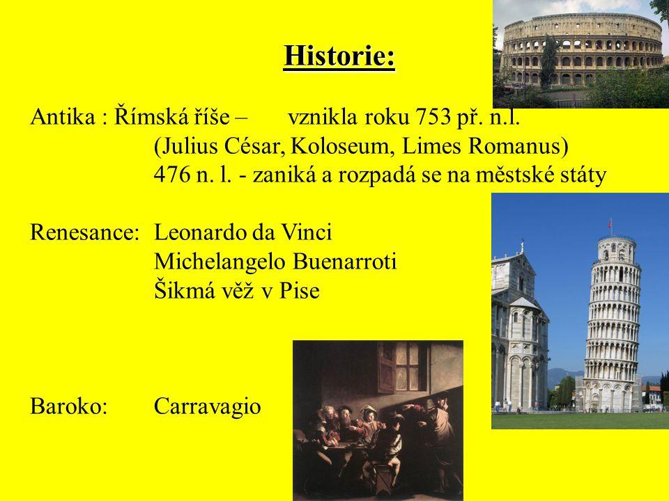 Historie: Antika : Římská říše – vznikla roku 753 př. n.l. (Julius César, Koloseum, Limes Romanus) 476 n. l. - zaniká a rozpadá se na městské státy Re