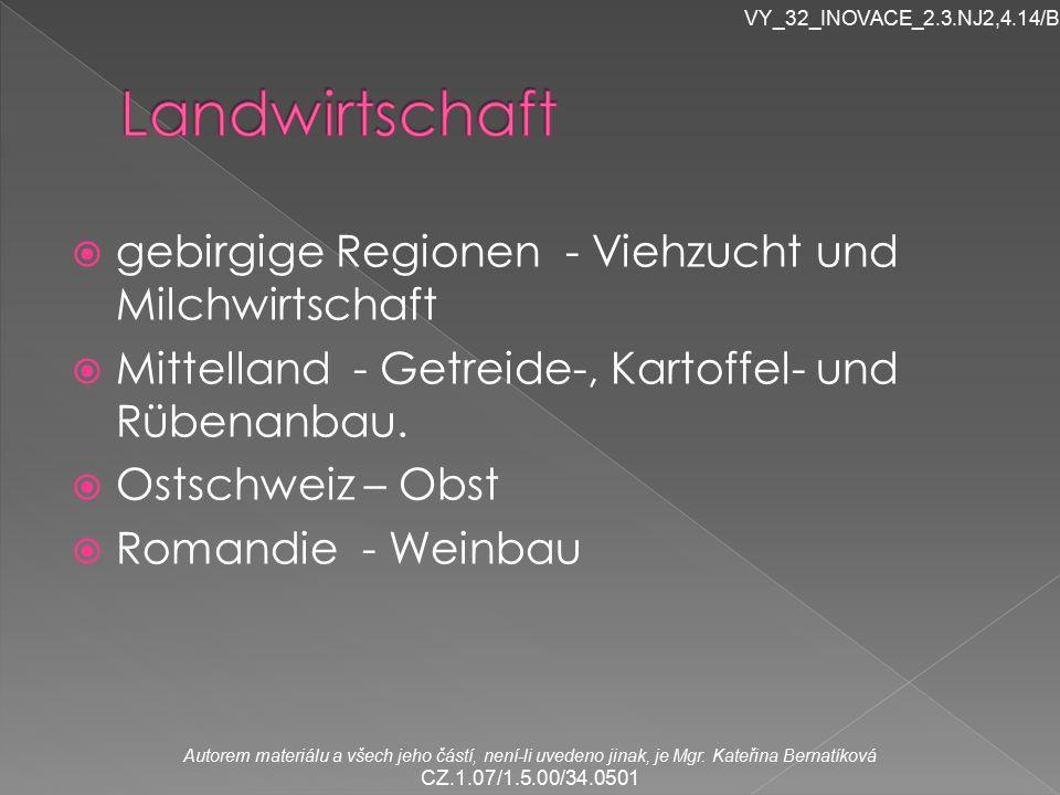  gebirgige Regionen - Viehzucht und Milchwirtschaft  Mittelland - Getreide-, Kartoffel- und Rübenanbau.