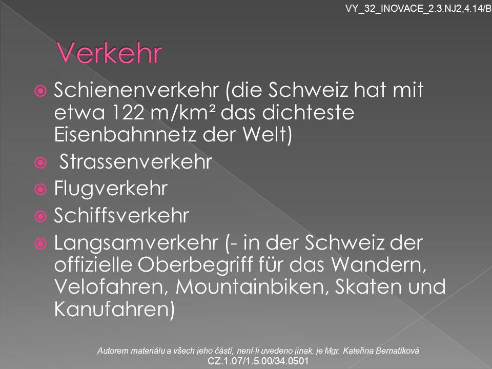  Schienenverkehr (die Schweiz hat mit etwa 122 m/km² das dichteste Eisenbahnnetz der Welt)  Strassenverkehr  Flugverkehr  Schiffsverkehr  Langsamverkehr (- in der Schweiz der offizielle Oberbegriff für das Wandern, Velofahren, Mountainbiken, Skaten und Kanufahren) Autorem materiálu a všech jeho částí, není-li uvedeno jinak, je Mgr.