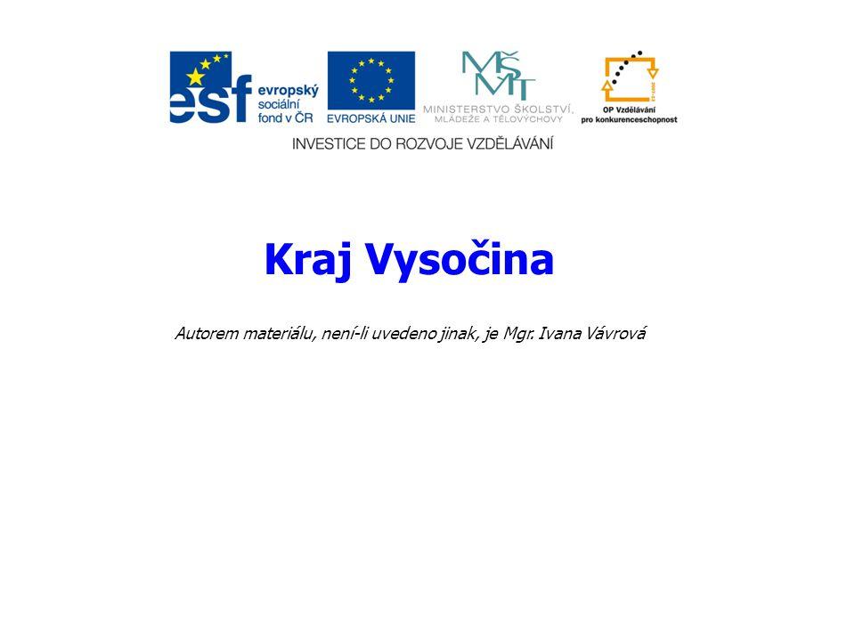 Kraj Vysočina Autorem materiálu, není-li uvedeno jinak, je Mgr. Ivana Vávrová